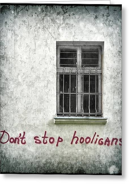 Don't Stop Hooligans Greeting Card by Evelina Kremsdorf
