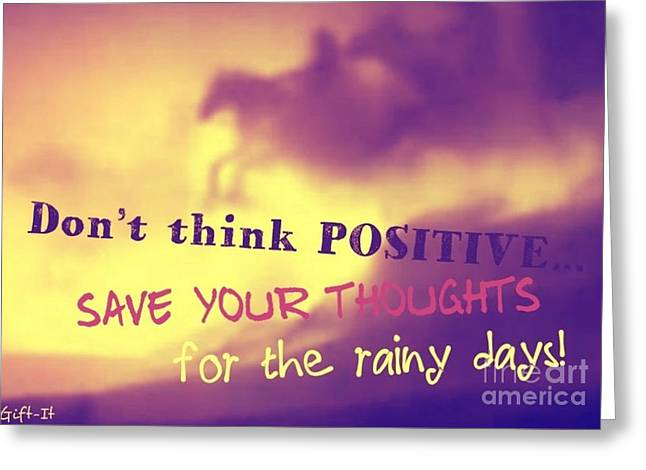 Don't Think Positive Greeting Card