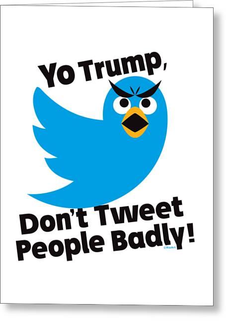 Don't Tweet People Badly Greeting Card