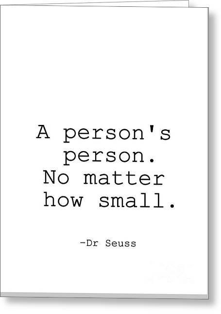 Dr Seuss- A Person 's Person. No Matter How Small Greeting Card by Sweeping Girl