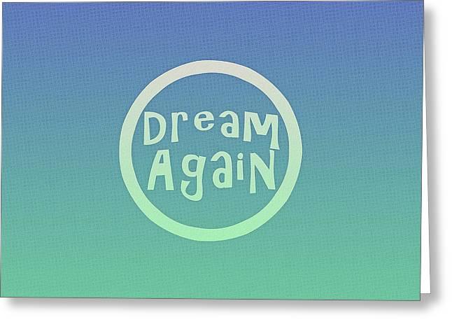 Dream Again Greeting Card