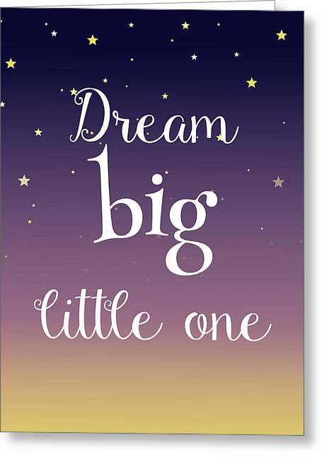 Dream Big Little One Greeting Card by Michelle Eshleman