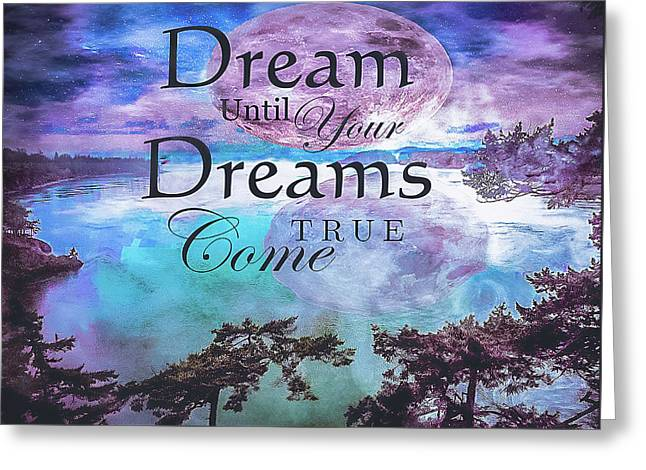 Dream Until Your Dreams Come True Greeting Card by Rick Grossman