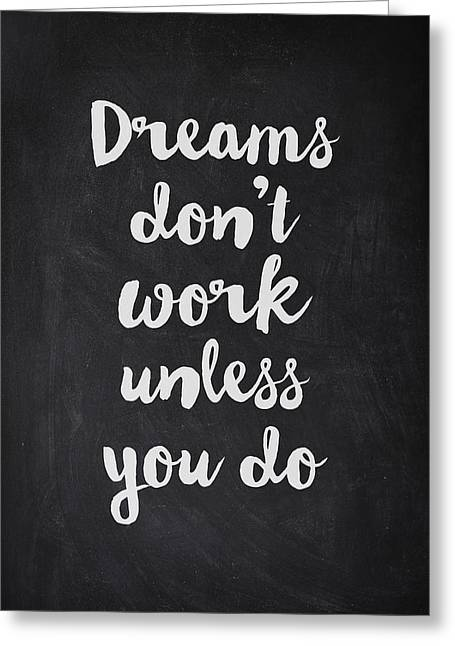 Dreams Don't Work Unless You Do Greeting Card
