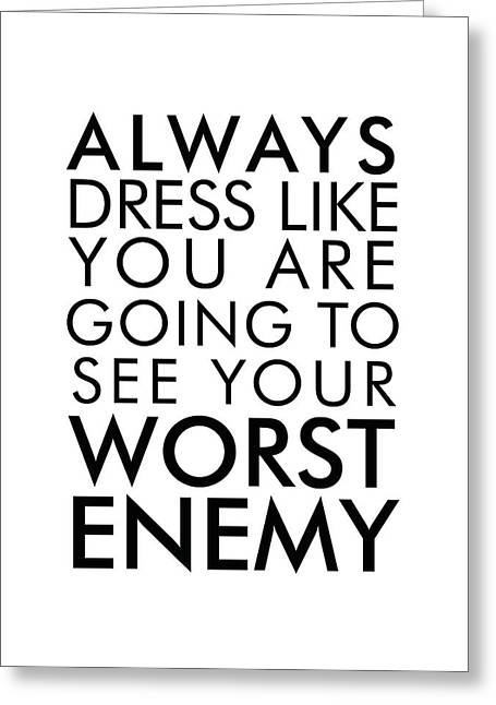 Dress Like You're Going To See Your Worst Enemy - Minimalist Print - Typography - Quote Poster Greeting Card