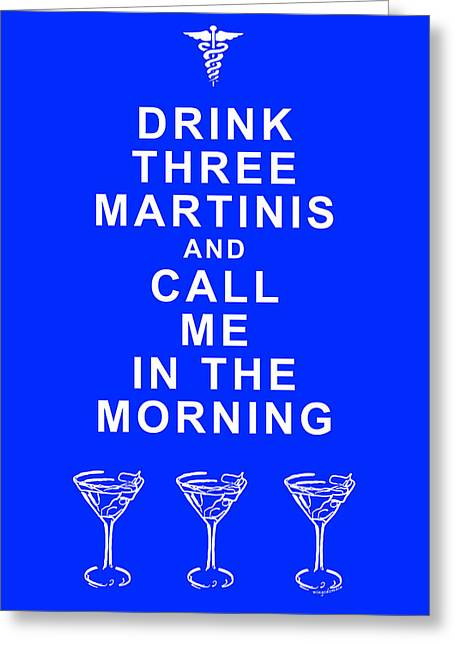 Martini Greeting Cards - Drink Three Martinis And Call Me In The Morning - Blue Greeting Card by Wingsdomain Art and Photography