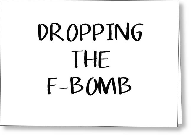 Dropping The F Bomb- Art By Linda Woods Greeting Card