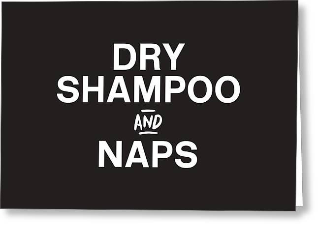 Dry Shampoo And Naps Black And White- Art By Linda Woods Greeting Card