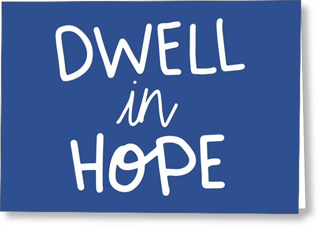 Dwell In Hope Greeting Card by Nancy Ingersoll