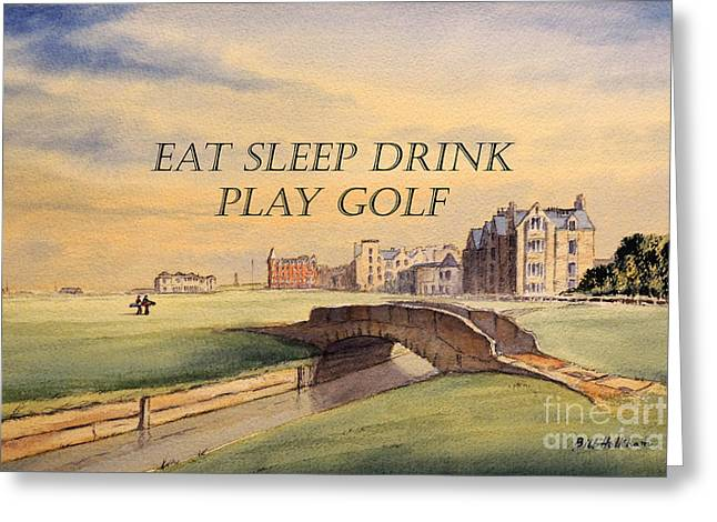 Eat Sleep Drink Play Golf - St Andrews Scotland Greeting Card by Bill Holkham