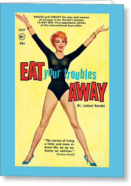 Eat Your Troubles Away Greeting Card