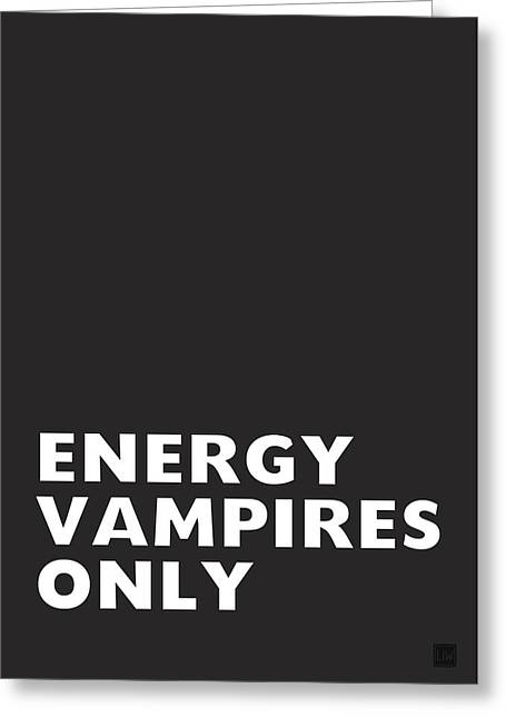 Energy Vampires Only- Art By Linda Woods Greeting Card by Linda Woods
