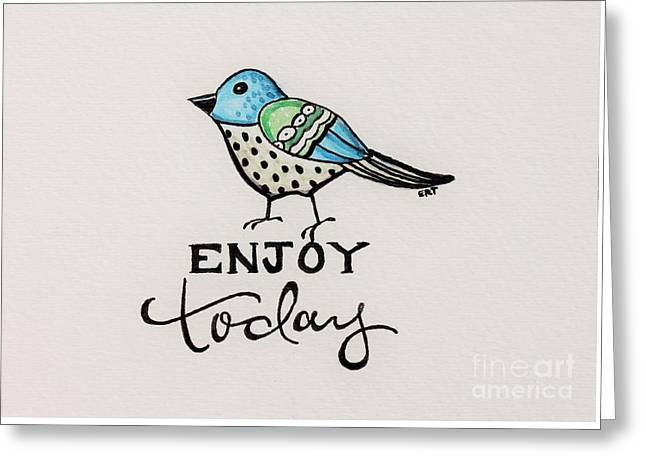 Enjoy Today Greeting Card by Elizabeth Robinette Tyndall