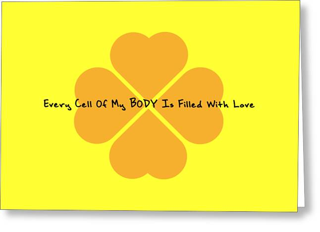 Every Cell Of My Body Is Filled With Love Greeting Card
