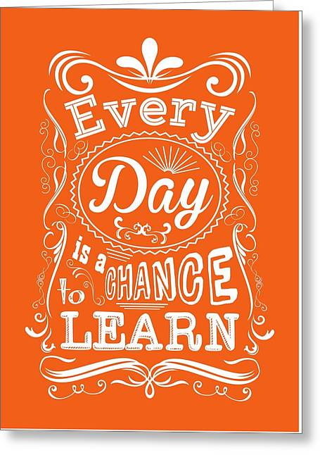 Every Day Is A Chance To Learn Motivating Quotes Poster Greeting Card by Lab No 4