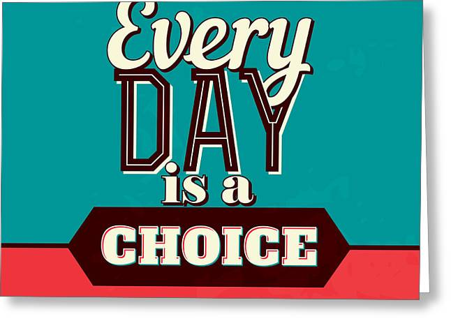 Every Day Is A Choice Greeting Card