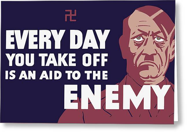 Every Day You Take Off Is An Aid To The Enemy Greeting Card by War Is Hell Store