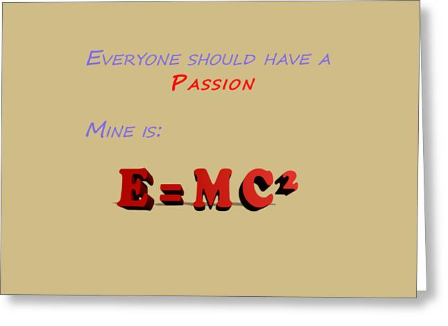 Everyone Should Have A Passion E Mc2 Greeting Card