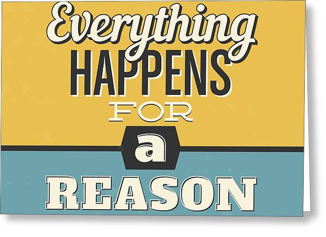 Everything Happens For A Reason Greeting Card by Naxart Studio