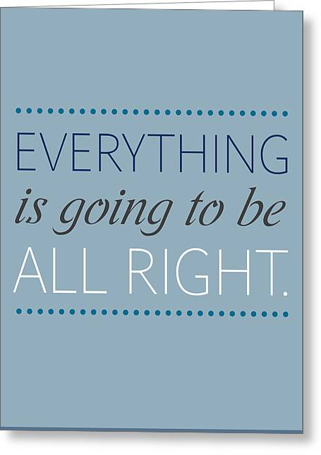 Everything Is Going To Be All Right Greeting Card by Luzia Light