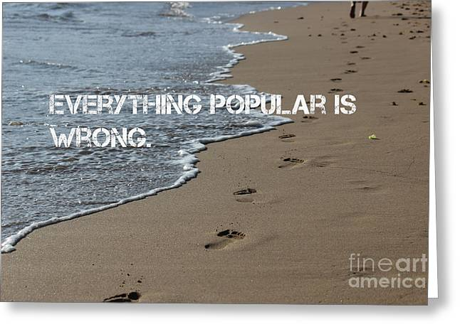 Greeting Card featuring the mixed media Everything Popular Is Wrong by Wilko Van de Kamp