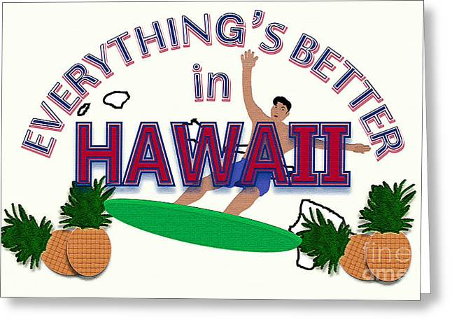 Everything's Better In Hawaii Greeting Card by Pharris Art