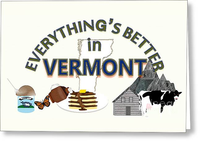 Everything's Better In Vermont Greeting Card by Pharris Art