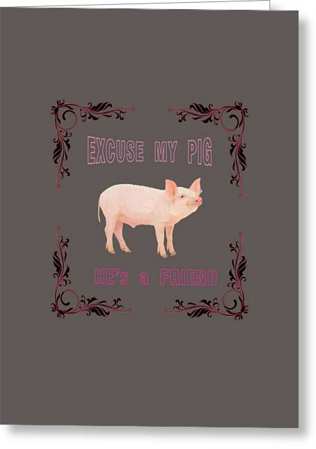 Excuse My Pig , Hes A Friend  Greeting Card by Rob Hawkins