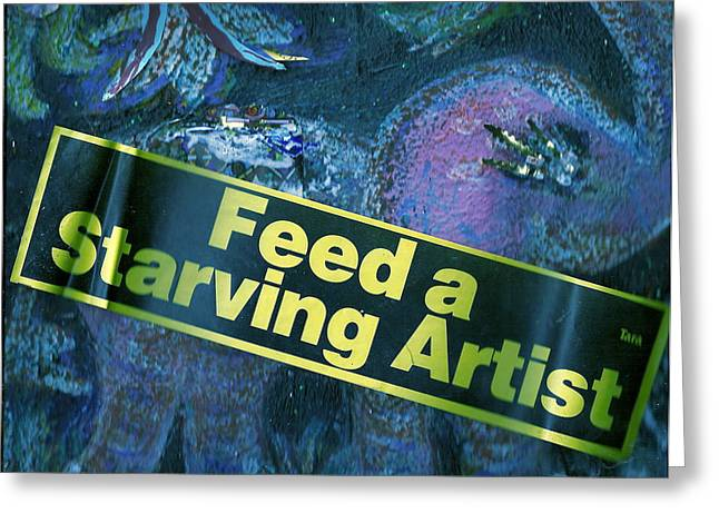 Feed A Starving Artist Greeting Card by Anne-Elizabeth Whiteway
