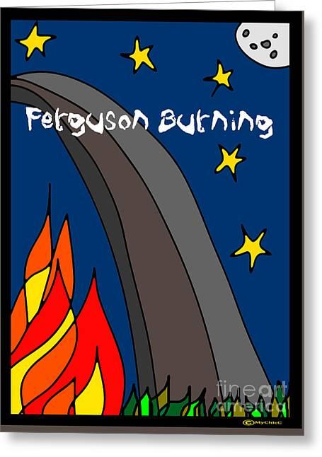 Ferguson Burning IIi Greeting Card by Art by MyChicC
