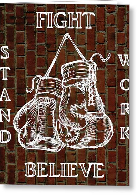 Fight Stand Work Believe Greeting Card by Dan Sproul