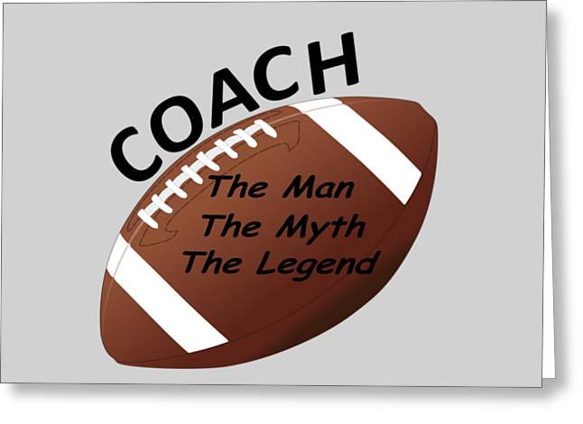 Football Coach The Man The Myth The Legend  Greeting Card by T Shirts R Us -