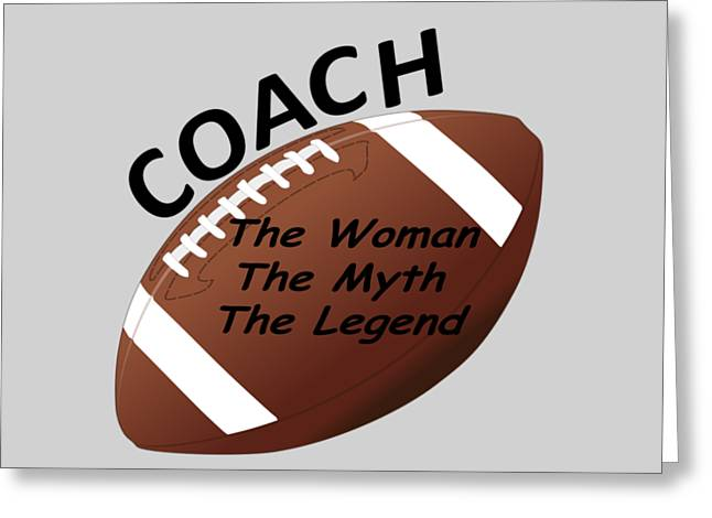 Football Coach The Woman The Myth The Legend  Greeting Card by T Shirts R Us -