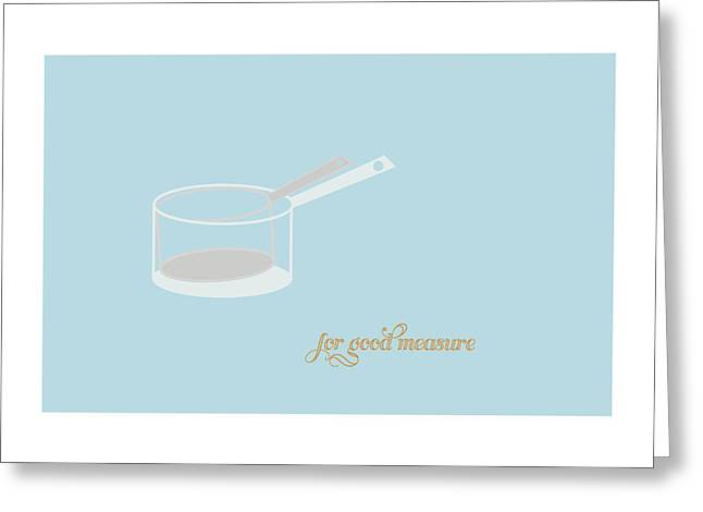 For Good Measure Greeting Card by Julia Garcia
