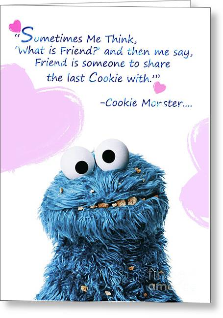 Friendship Is.. - Cookie Monster Cute Friendship Quotes.. 6  Greeting Card