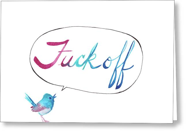Fuck Off Greeting Card by Alicia VanNoy Call