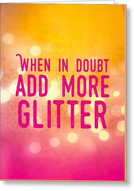Fun Quote When In Doubt Add More Glitter Greeting Card