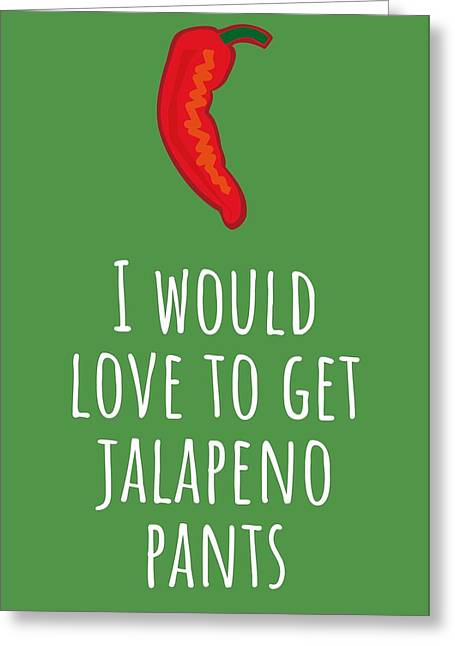 Funny And Sexy Valentine - Valentine's Day - Jalapeno Pants - Sexy Food Pun - Naughty Card Greeting Card