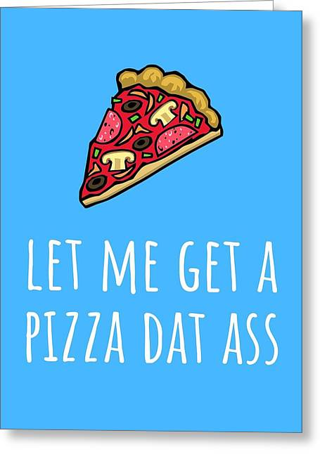 Funny Valentine Card - Anniversary Card - Birthday Card - Sexy Card - Pizza Dat Ass Greeting Card