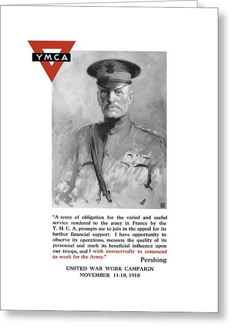 Ww1 Greeting Cards - General Pershing - United War Works Campaign Greeting Card by War Is Hell Store