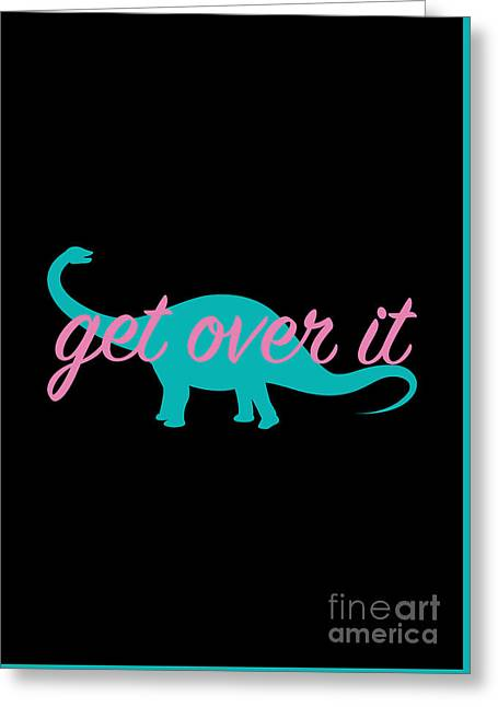 Get Over It Greeting Card