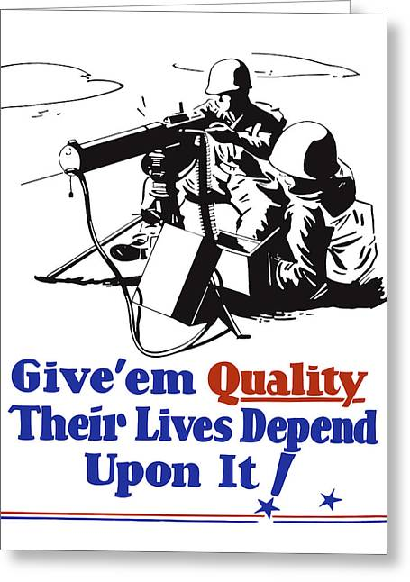 Give Em Quality Their Lives Depend On It Greeting Card by War Is Hell Store