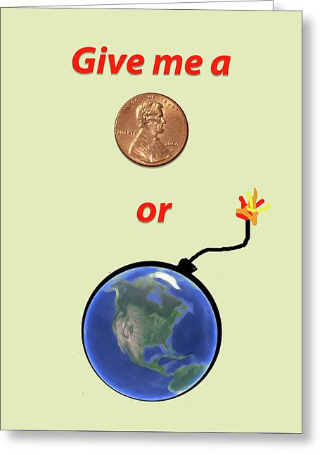 Give Me A Penny Or The World Will Explode Greeting Card by Jill Reger