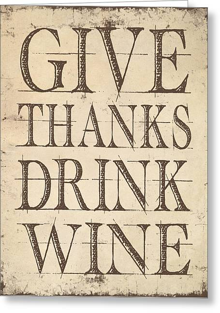 Give Thanks Drink Wine Greeting Card by Jaime Friedman