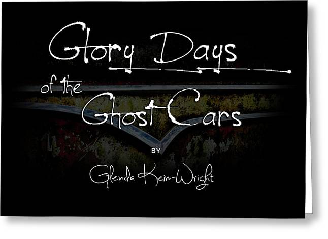 Greeting Card featuring the photograph Glory Days Of The Ghost Cars by Glenda Wright