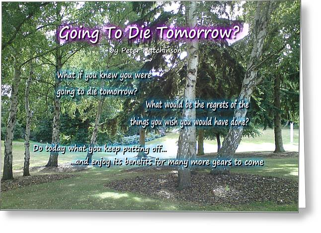 Going To Die Tomorrow? Greeting Card