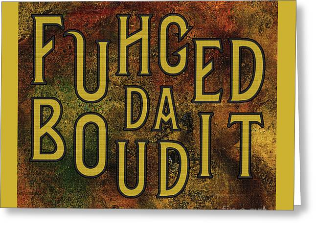 Greeting Card featuring the digital art Gold Fuhgeddaboudit by Megan Dirsa-DuBois