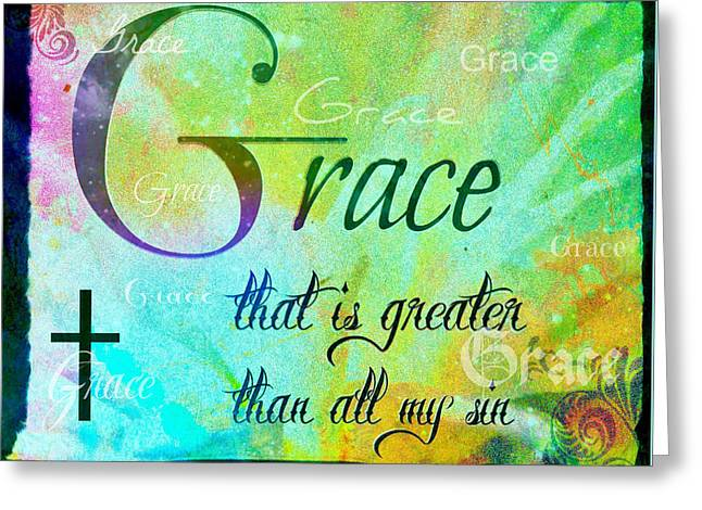 Grace Is Greater Greeting Card by Kathy Bucari