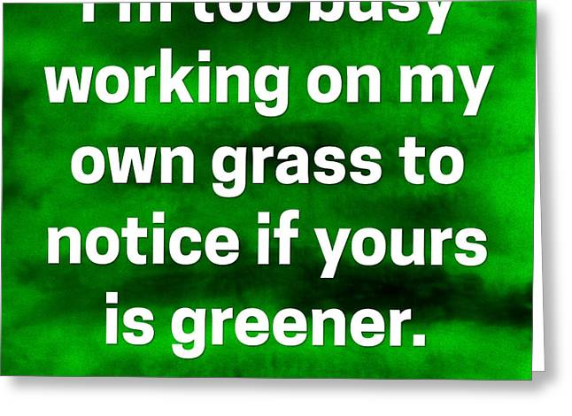 Greeting Card featuring the digital art Grass Is Greener Quote Art by Bob Baker