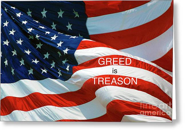 Greeting Card featuring the photograph Greed Is Treason by Paul W Faust - Impressions of Light